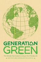 Generation Green: The Ultimate Teen Guide to Living an Eco-Friendly Life 1416961224 Book Cover