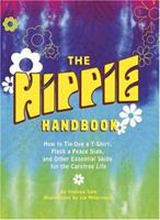 The Hippie Handbook: How to Tie-Dye a T-Shirt, Flash a Peace Sign, and Other Essential Skills for the Carefree Life 0811843203 Book Cover