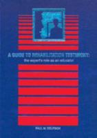 A Guide To Rehabilitation Testimony: The Expert's Role As An Educator 1878205021 Book Cover