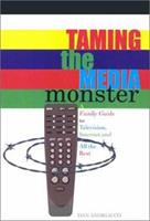 Taming The Media Monster: A Family Guide To Television, Internet, And All The Rest 0867164654 Book Cover