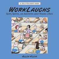WorkLaughs: A Jollytologist Book: Quips, Quotes, and Anecdotes about Making a Buck (Jollytologist) 051722819X Book Cover