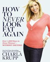 How Not to Look Fat Ever Again: Over 1,000 Ways to Dress Thinner--Without Dieting