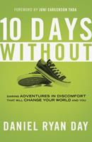 Ten Days Without: Daring Adventures in Discomfort That Will Change Your World and You 1601424671 Book Cover