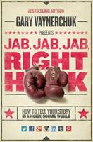 Jab, Jab, Jab, Right Hook: How to Tell Your Story in a Noisy World 006227306X Book Cover