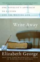Write Away: One Novelist's Approach to Fiction and the Writing Life 0060560428 Book Cover