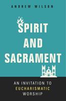 Spirit and Sacrament: An Invitation to Eucharismatic Worship 0310536472 Book Cover