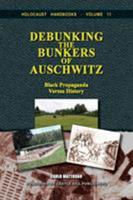 Debunking the Bunkers of Auschwitz: Black Propaganda Versus History 1591481260 Book Cover