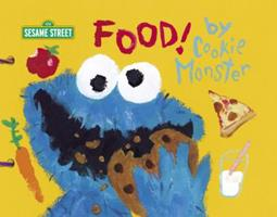 Food! by Cookie Monster (Sesame Street) 0375813918 Book Cover