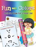 Fun with Colors: Activity Book For 2 Year Old 1682604446 Book Cover