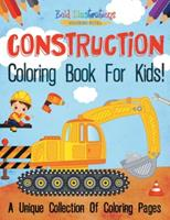 Construction Coloring Book For Kids! A Unique Collection Of Coloring Pages 1641938307 Book Cover