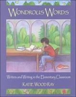 Wondrous Words: Writers and Writing in the Elementary Classroom 0814158161 Book Cover
