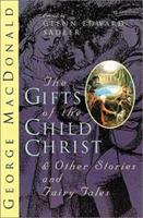 The Gifts of the Child Christ - Fairytales and Stories for the Childlike 0802815189 Book Cover