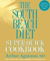 The South Beach Diet Super Quick Cookbook: 175 Delicious Recipes Ready in 30 Minutes or Less 1605293334 Book Cover