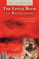 The Little Book of Revelation: The First Coming of Jesus at the End of Days 1479747068 Book Cover