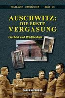 Auschwitz: Die erste Vergasung: Gercht und Wirklichkeit 1591481341 Book Cover
