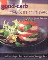 Good-carb Meals in Minutes, Revised Edition: A Three-Stage Plan to Permanent Weight Loss 190492025X Book Cover