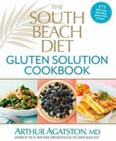 The South Beach Diet Gluten Solution Cookbook: 175 Delicious, Slimming, Gluten-Free Recipes 1623360471 Book Cover
