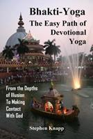 Bhakti-Yoga: The Easy Path of Devotional Yoga: From the Depths of Illusion to Making Contact With God 1977610196 Book Cover