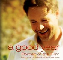 A Good Year: Portrait of the Film based on the Novel by Peter Mayle (Newmarket Pictorial Moviebooks) 1557047480 Book Cover
