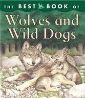 The Best Book of Wolves and Wild Dogs (Best Books of) 0753455749 Book Cover