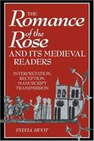 The Romance of the Rose and its Medieval Readers: Interpretation, Reception, Manuscript Transmission 0521039312 Book Cover