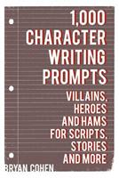 1,000 Character Writing Prompts: Villains, Heroes and Hams for Scripts, Stories and More 1475103131 Book Cover