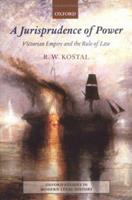 A Jurisprudence of Power: Victorian Empire and the Rule of Law (Oxford Studies in Modern Legal History) 0198260768 Book Cover