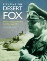 Fighting the Desert Fox: Rommel's Campaigns in North Africa April 1941 to August 1942 1854094076 Book Cover