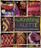 The Knitting Palette: 27 Stunning Colour Inspired Designs 0715329189 Book Cover