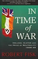 In Time of War: Ireland, Ulster and the Price of Neutrality 1939-45 0586084983 Book Cover