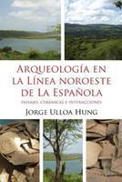 Arqueologia En La Linea Noroeste de La Espanola: Paisajes, Ceramicas E Interacciones 9945472356 Book Cover