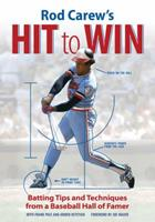 Rod Carew's Hit to Win: Batting Tips and Techniques from a Baseball Hall of Famer 0760342660 Book Cover
