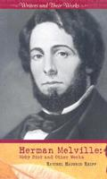 Herman Melville: Moby Dick and Other Works (Writers and Their Works) 0761425926 Book Cover