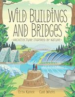 Wild Buildings and Bridges: Architecture Inspired by Nature 1771387815 Book Cover