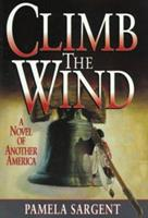Climb the Wind: A Novel of Another America 0061058084 Book Cover