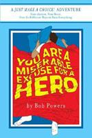 You Are a Miserable Excuse for a Hero!: Book One in the Just Make a Choice! Series 0312377347 Book Cover
