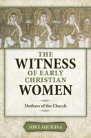 The Witness of Early Christian Women: Mothers of the Church 1612788025 Book Cover