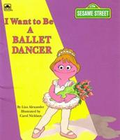 I Want to be a Ballet Dancer (Sesame Street I Want to Be) 0307131211 Book Cover