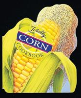 The Totally Corn Cookbook (Totally Cookbooks) 0890877262 Book Cover