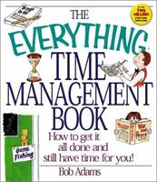 The Everything Time Management Book: How to Get It All Done and Still Have Time for You! (Everything Series) 1580624928 Book Cover