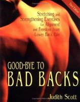 Good-bye to bad backs: A proven program of simple stretching and strengthening exercises for better body alignment and freedom from lower back pain 0871271869 Book Cover
