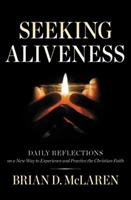 Seeking Aliveness: Daily Reflections on a New Way to Experience and Practice the Christian Faith 1478947470 Book Cover