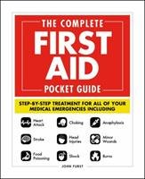 The Complete First Aid Pocket Guide: Step-by-Step Treatment for All of Your Medical Emergencies Including  • Heart Attack  • Stroke • Food Poisoning  • Choking • Head Injuries  • Shock • Anaphylaxis •