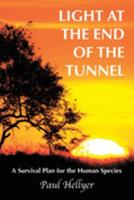 Light at the End of the Tunnel: A Survival Plan for the Human Species 1449076122 Book Cover