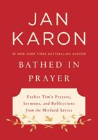 Bathed in Prayer: Father Tim's Prayers, Sermons, and Reflections from the Mitford Series 0525537562 Book Cover