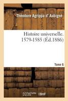 Histoire Universelle. 1579-1585 Tome 6 201449715X Book Cover