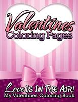 Valentines Coloring Pages (Love Is in the Air! - My Valentines Coloring Book) 1634285581 Book Cover