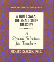 A Don't Sweat the Small Stuff Treasury: A Special Selection for Teachers (Don't Sweat the Small Stuff (Hyperion)) 0786865768 Book Cover