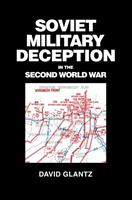 Soviet Military Deception in the Second World War (Cass Series on Soviet Military Theory and Practice) 0415408598 Book Cover
