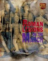 Roman Legions on the March: Soldiering in the Ancient Roman Army (Soldiers on the Battlefront) 0822567814 Book Cover